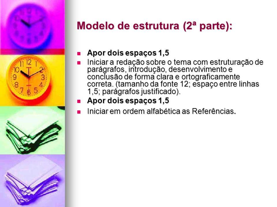 Modelo de estrutura (2ª parte): Apor dois espaços 1,5 Apor dois espaços 1,5 Iniciar a redação sobre o tema com estruturação de parágrafos, introdução,