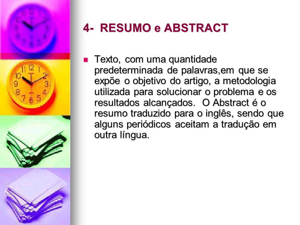 4- RESUMO e ABSTRACT Texto, com uma quantidade predeterminada de palavras,em que se expõe o objetivo do artigo, a metodologia utilizada para soluciona