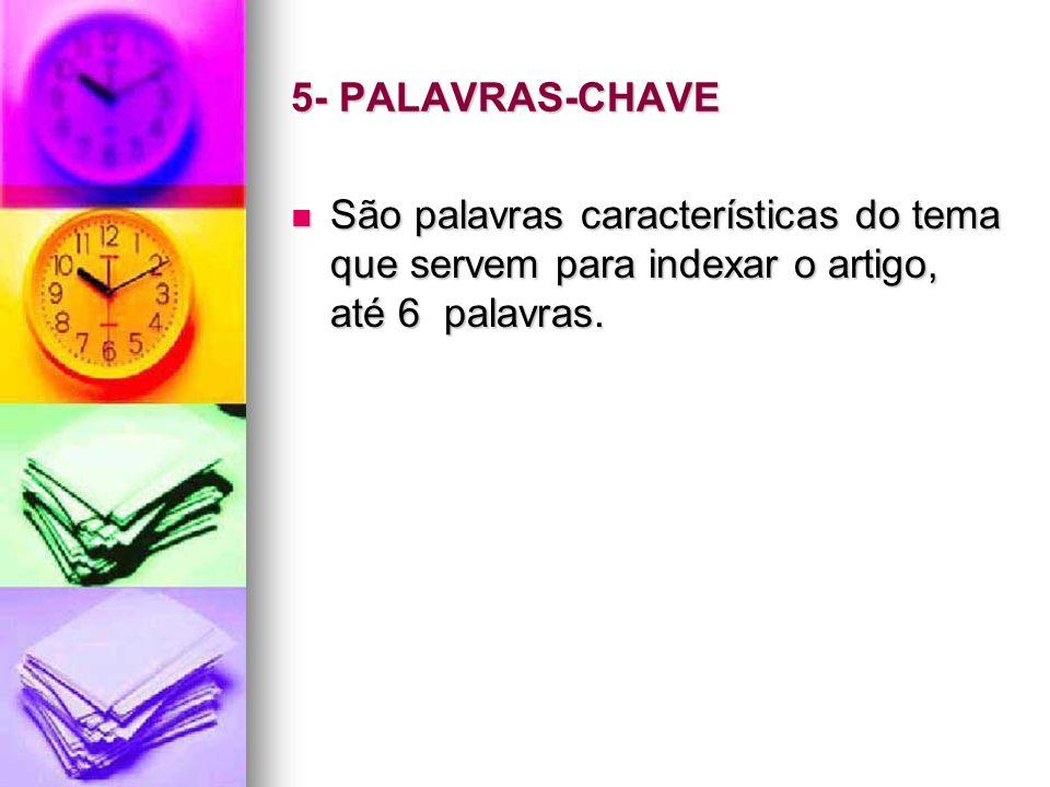 5- PALAVRAS-CHAVE São palavras características do tema que servem para indexar o artigo, até 6 palavras. São palavras características do tema que serv