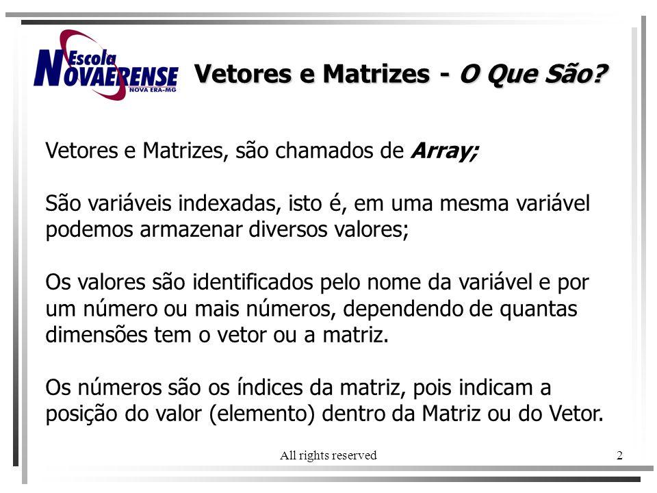 All rights reserved2 Vetores e Matrizes, são chamados de Array; São variáveis indexadas, isto é, em uma mesma variável podemos armazenar diversos valo