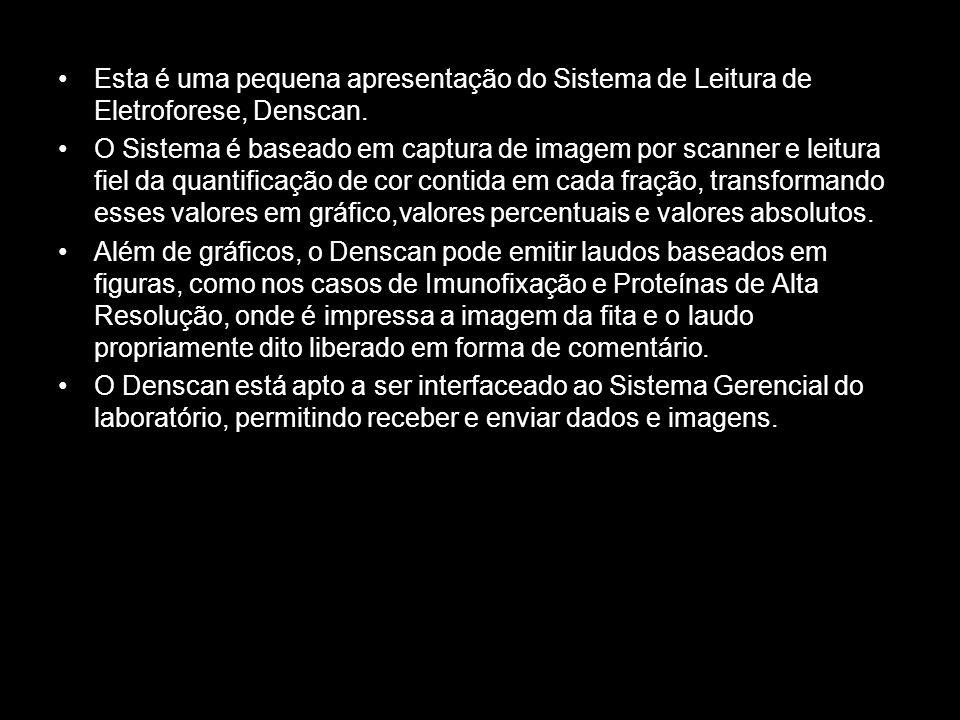 Esta é uma pequena apresentação do Sistema de Leitura de Eletroforese, Denscan. O Sistema é baseado em captura de imagem por scanner e leitura fiel da