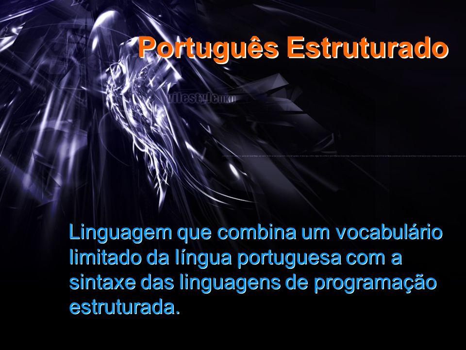 Aula n.º 51/52 Português Estruturado Linguagem que combina um vocabulário limitado da língua portuguesa com a sintaxe das linguagens de programação es