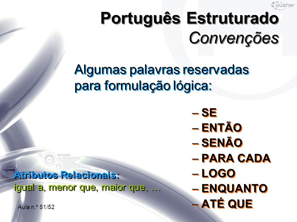 Aula n.º 51/52 –SE –ENTÃO –SENÃO –PARA CADA –LOGO –ENQUANTO –ATÉ QUE –SE –ENTÃO –SENÃO –PARA CADA –LOGO –ENQUANTO –ATÉ QUE Português Estruturado Conve