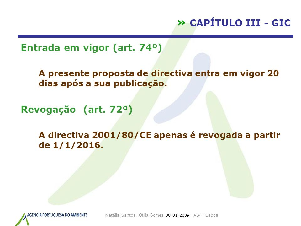 Natália Santos, Otília Gomes, 30-01-2009, AIP - Lisboa » CAPÍTULO III - GIC Entrada em vigor (art. 74º) A presente proposta de directiva entra em vigo