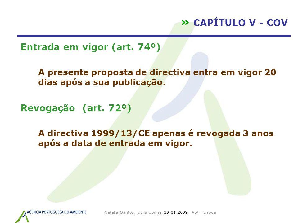 Natália Santos, Otília Gomes, 30-01-2009, AIP - Lisboa » CAPÍTULO V - COV Entrada em vigor (art. 74º) A presente proposta de directiva entra em vigor