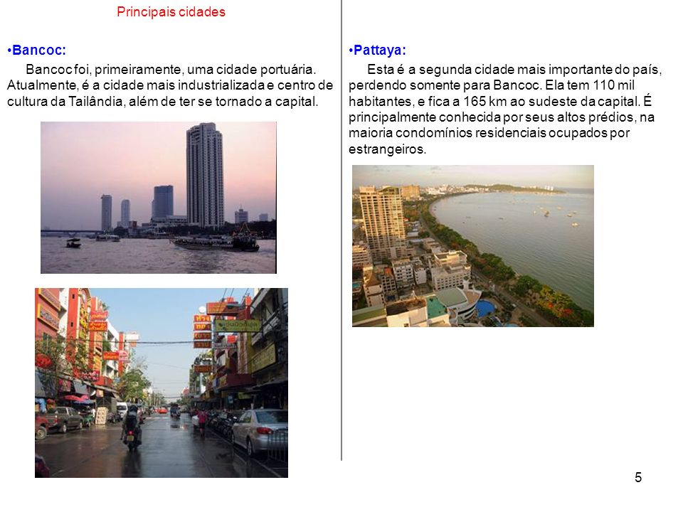 6 As cidades da Tailândia são divididas em três categorias: Nahkon (a maior das regiões, com mais de 50.000 habitantes) Mueang (a segunda maior região, com 10.000 habitantes) Tambon thetsaban (a menor das três regiões, com 7.000 habitantes)
