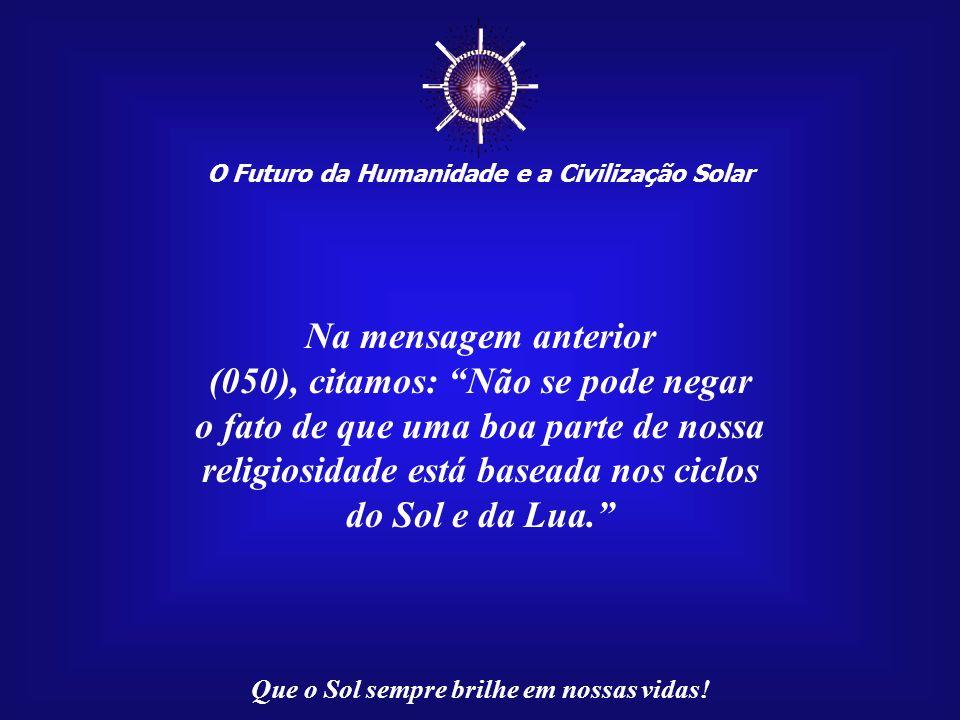 O Futuro da Humanidade e a Civilização Solar Que o Sol sempre brilhe em nossas vidas! As reflexões de Elenir Sampaio Coutinho são proceden- tes. Elas
