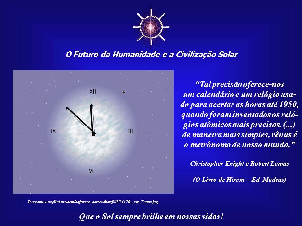 O Futuro da Humanidade e a Civilização Solar Que o Sol sempre brilhe em nossas vidas! A cada 40 anos exatos, quando Vênus completa cinco de seus ciclo