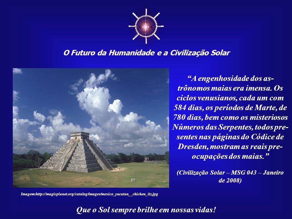 O Futuro da Humanidade e a Civilização Solar Que o Sol sempre brilhe em nossas vidas! Todas as culturas da Antiguidade foram influencia- das pelo plan