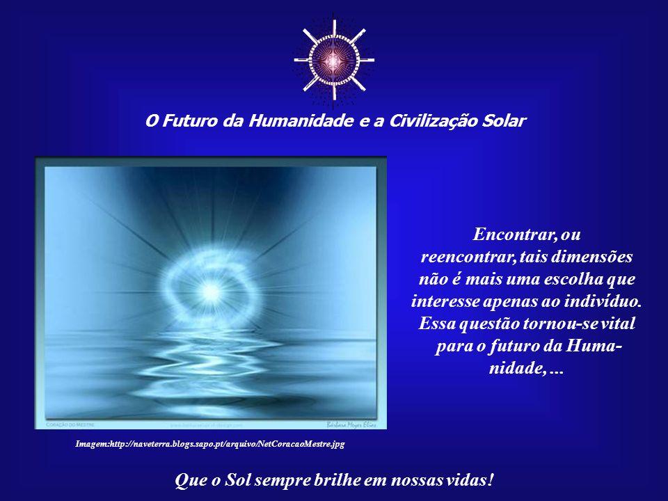 O Futuro da Humanidade e a Civilização Solar Que o Sol sempre brilhe em nossas vidas! A engenhosidade dos as- trônomos maias era imensa. Os ciclos ven