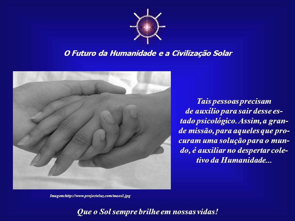 O Futuro da Humanidade e a Civilização Solar Que o Sol sempre brilhe em nossas vidas! Mas esse desencontro significa, na verdade, uma falta de sintoni