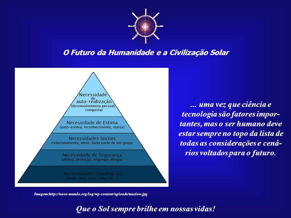 O Futuro da Humanidade e a Civilização Solar Que o Sol sempre brilhe em nossas vidas! Tais pessoas precisam de auxílio para sair desse es- tado psicol