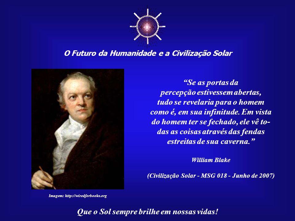 O Futuro da Humanidade e a Civilização Solar Que o Sol sempre brilhe em nossas vidas!... uma vez que ciência e tecnologia são fatores impor- tantes, m