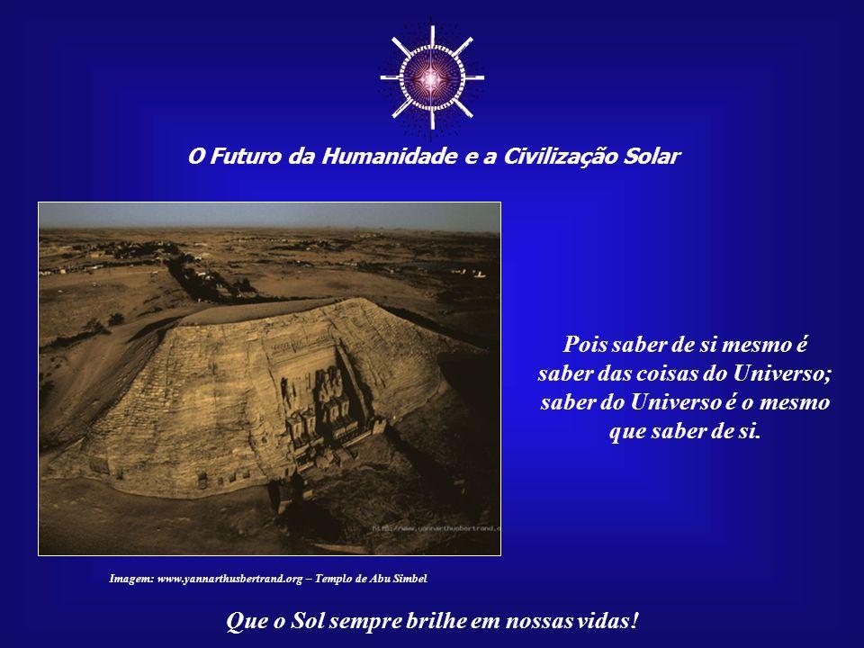 O Futuro da Humanidade e a Civilização Solar Que o Sol sempre brilhe em nossas vidas! Abrir as portas da percepção significa ampliar sua visão de mund