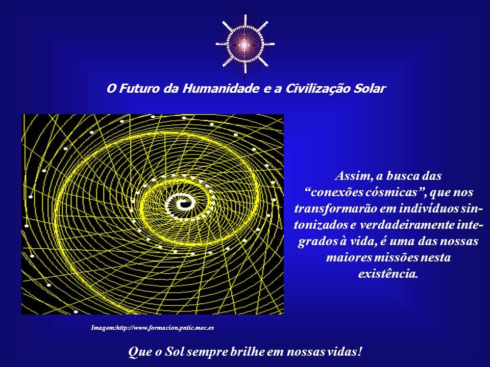 O Futuro da Humanidade e a Civilização Solar Que o Sol sempre brilhe em nossas vidas! A separatividade em relação à Terra é tão grande que talvez seja