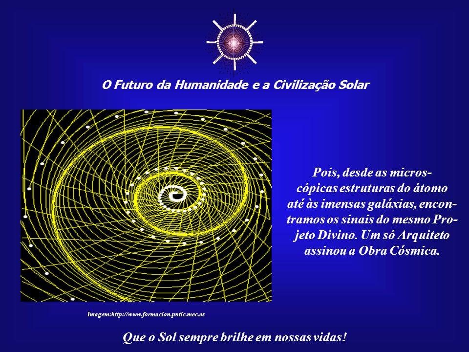 O Futuro da Humanidade e a Civilização Solar Que o Sol sempre brilhe em nossas vidas! Existe apenas uma exigência: a nossa postura de respeito e humil