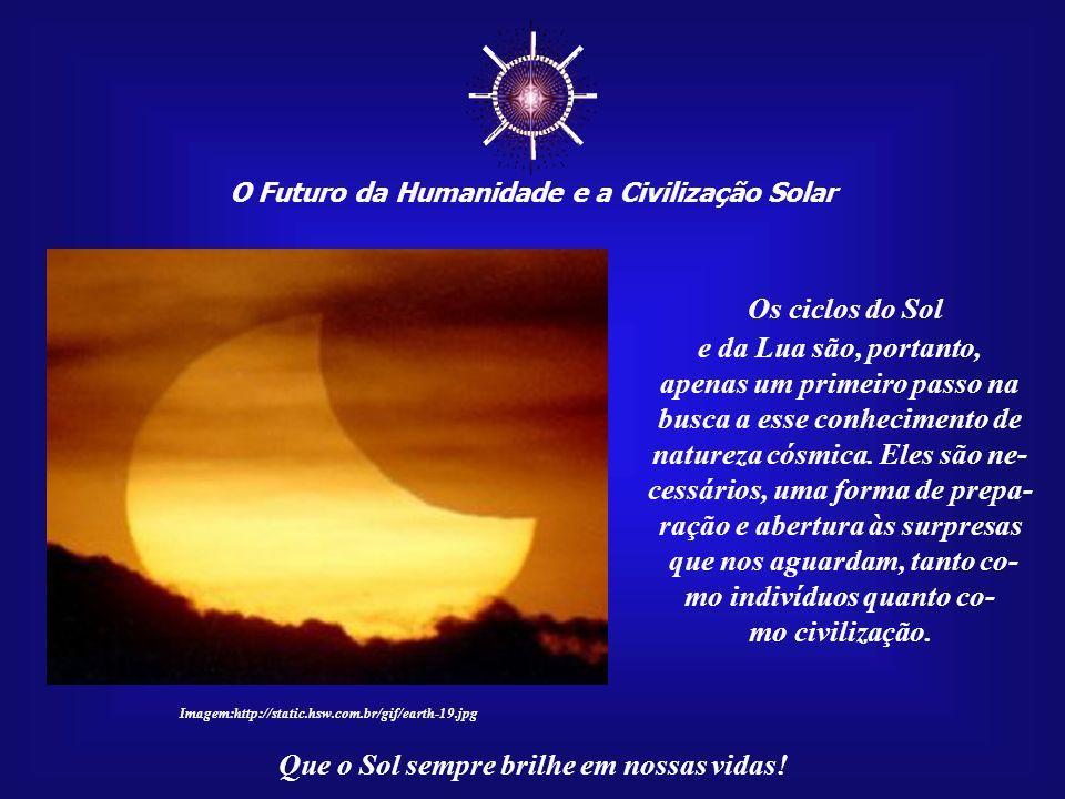 O Futuro da Humanidade e a Civilização Solar Que o Sol sempre brilhe em nossas vidas!...podemos reconhecer as tradições animistas de nossos ancestrais.