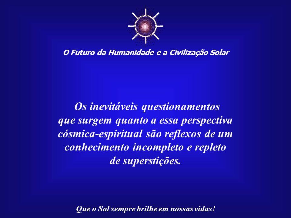 O Futuro da Humanidade e a Civilização Solar Que o Sol sempre brilhe em nossas vidas! Os ciclos do Sol e da Lua são, portanto, apenas um primeiro pass
