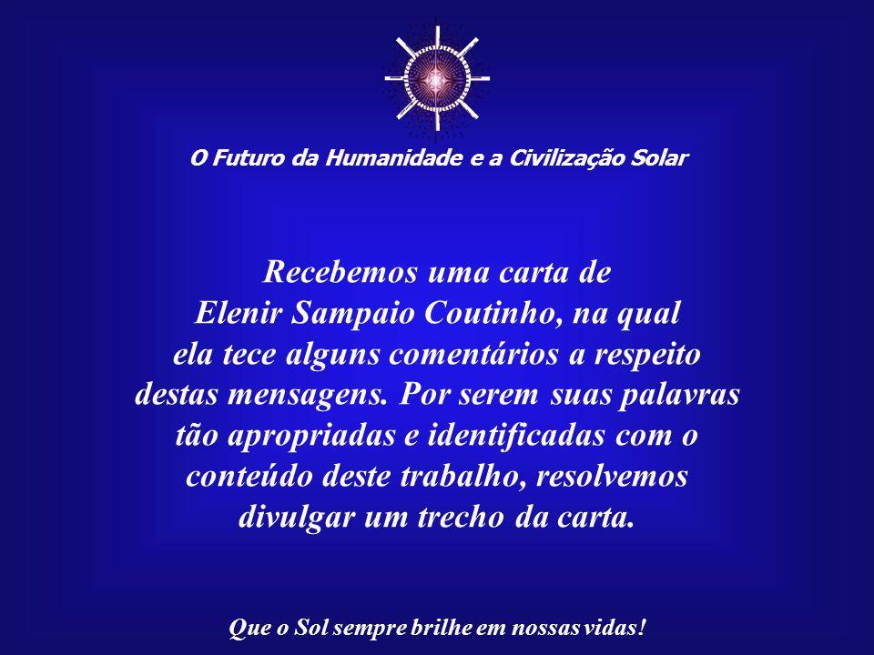 O Futuro da Humanidade e a Civilização Solar Que o Sol sempre brilhe em nossas vidas! Aquele que conseguir despertar o seu Sol Interior terá o dever d