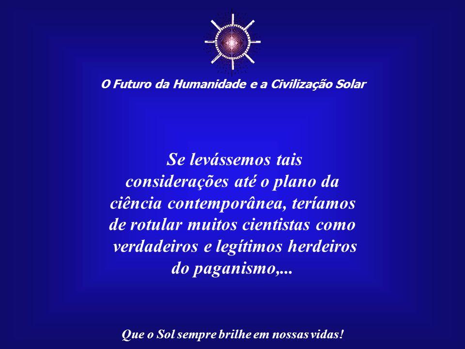 O Futuro da Humanidade e a Civilização Solar Que o Sol sempre brilhe em nossas vidas! Os inevitáveis questionamentos que surgem quanto a essa perspect