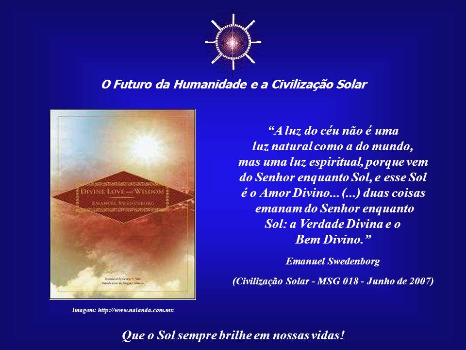 O Futuro da Humanidade e a Civilização Solar Que o Sol sempre brilhe em nossas vidas! A nossa civilização, neste início do século XXI, já está amadure