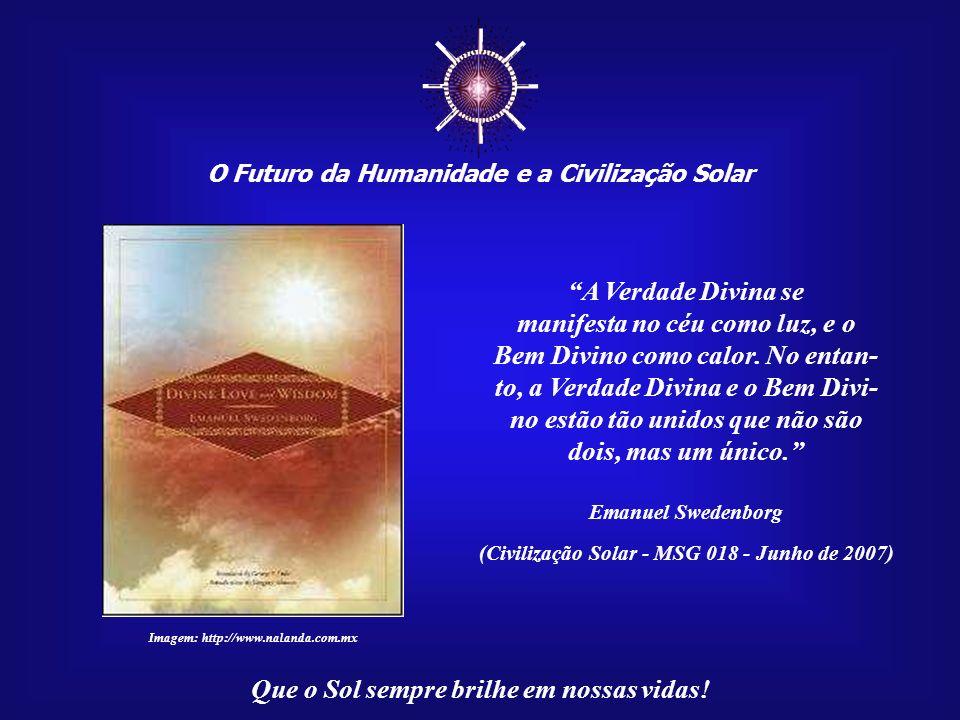 O Futuro da Humanidade e a Civilização Solar Que o Sol sempre brilhe em nossas vidas! A luz do céu não é uma luz natural como a do mundo, mas uma luz