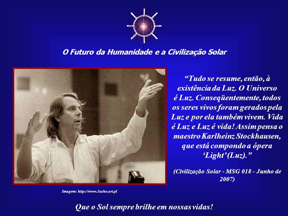 O Futuro da Humanidade e a Civilização Solar Que o Sol sempre brilhe em nossas vidas! A Verdade Divina se manifesta no céu como luz, e o Bem Divino co