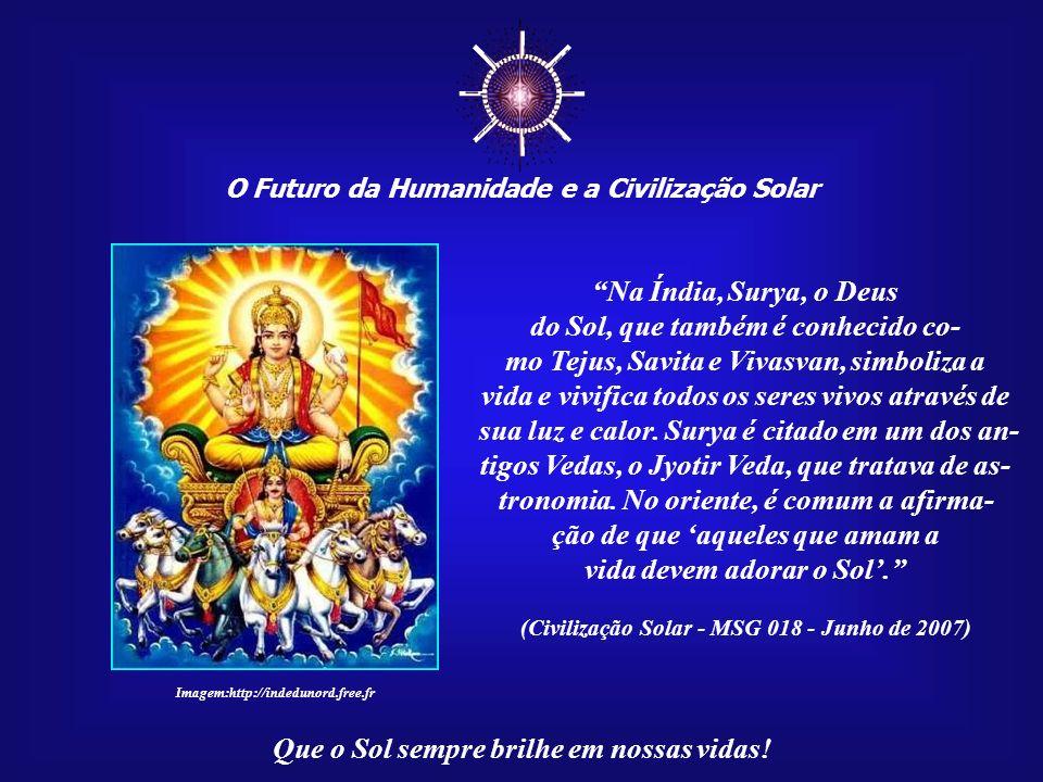 O Futuro da Humanidade e a Civilização Solar Que o Sol sempre brilhe em nossas vidas! Tudo se resume, então, à existência da Luz. O Universo é Luz. Co