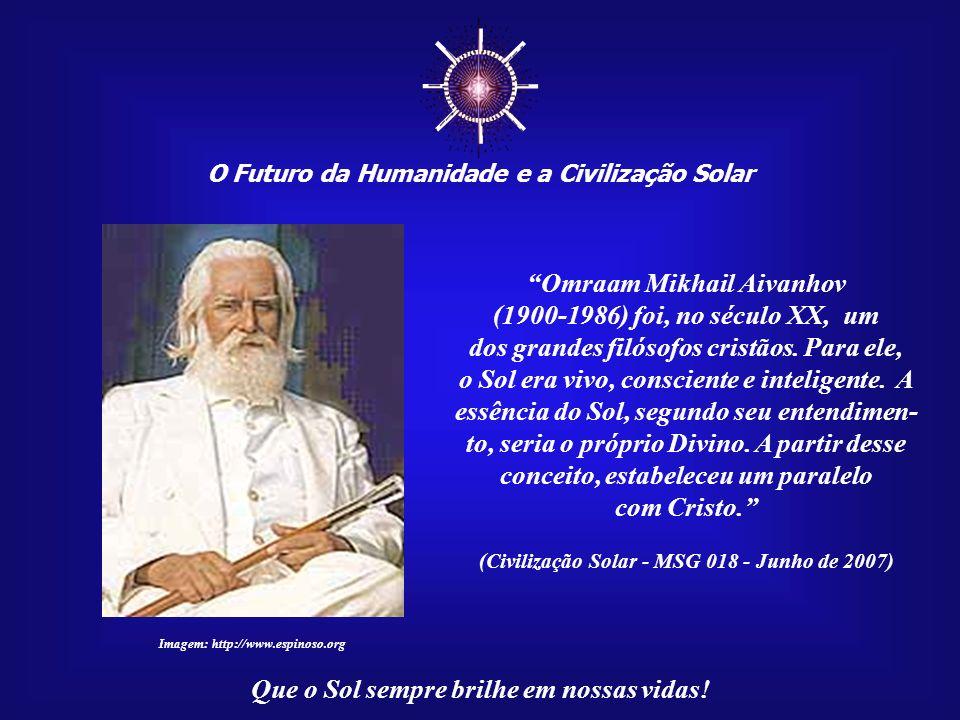 O Futuro da Humanidade e a Civilização Solar Que o Sol sempre brilhe em nossas vidas! Na Índia, Surya, o Deus do Sol, que também é conhecido co- mo Te