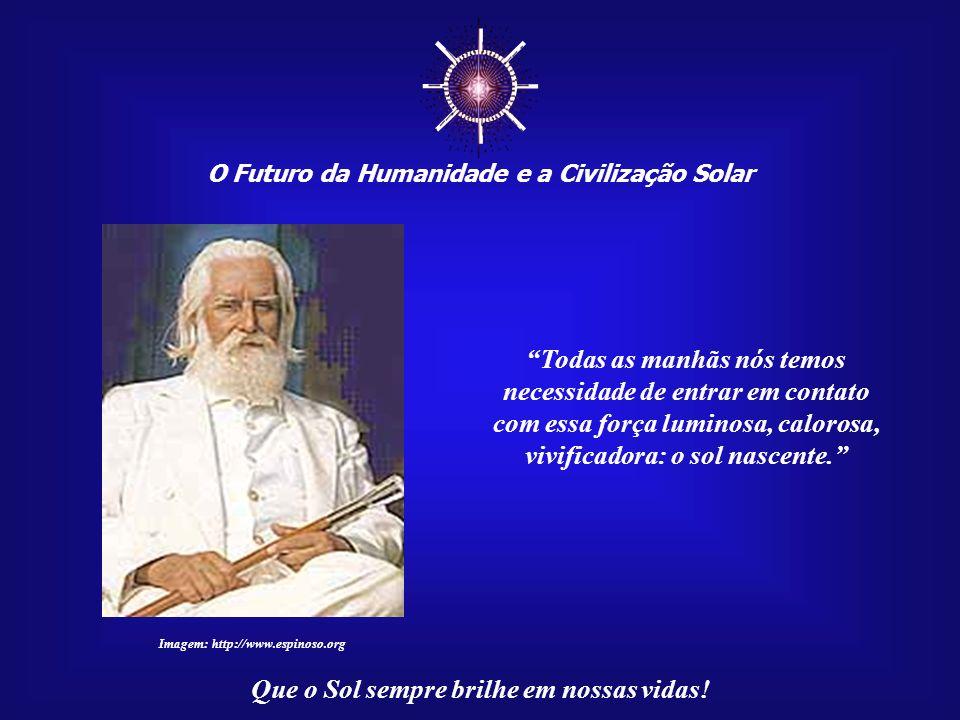 O Futuro da Humanidade e a Civilização Solar Que o Sol sempre brilhe em nossas vidas! Omraam Mikhail Aivanhov (1900-1986) foi, no século XX, um dos gr