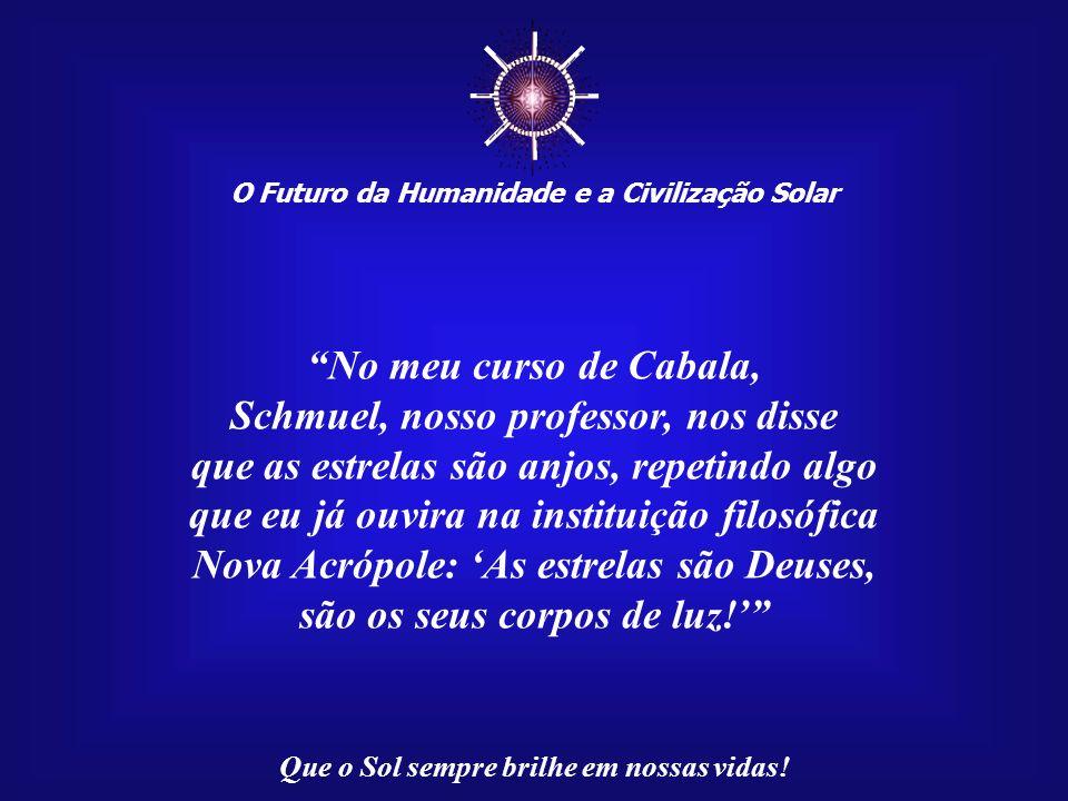 O Futuro da Humanidade e a Civilização Solar Que o Sol sempre brilhe em nossas vidas! Recebemos uma carta de Elenir Sampaio Coutinho, na qual ela tece