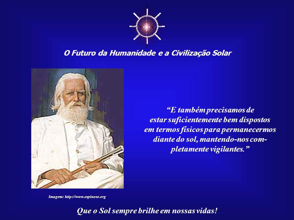 O Futuro da Humanidade e a Civilização Solar Que o Sol sempre brilhe em nossas vidas! Mas este contato só é verdadeiramente realizável se a nossa cabe