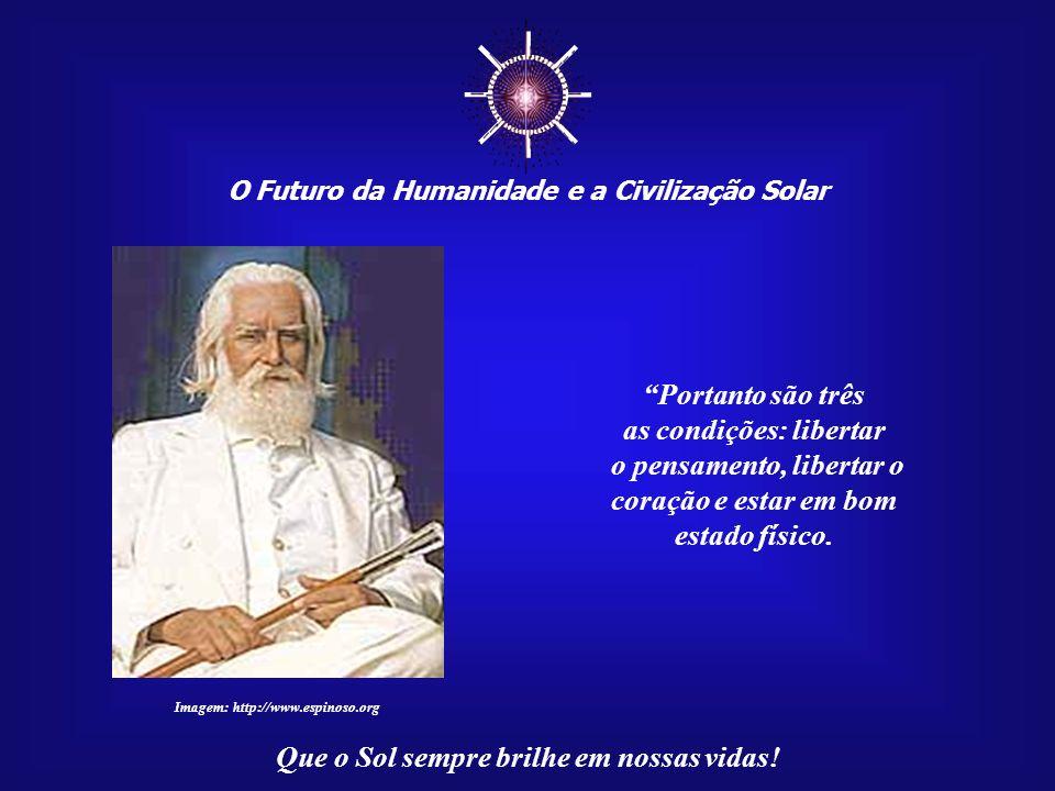 O Futuro da Humanidade e a Civilização Solar Que o Sol sempre brilhe em nossas vidas! E também precisamos de estar suficientemente bem dispostos em te