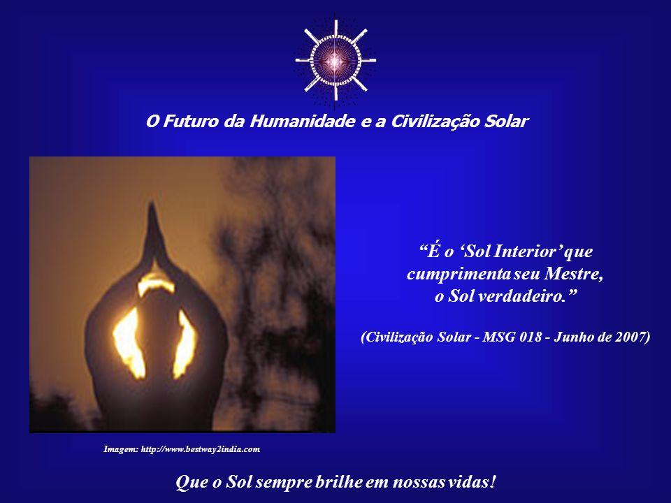 O Futuro da Humanidade e a Civilização Solar Que o Sol sempre brilhe em nossas vidas! Descobrimos, através do coração, a sacralidade e beleza do Cosmo