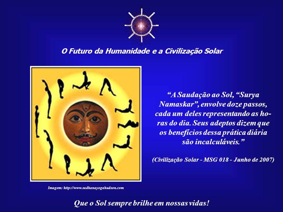 O Futuro da Humanidade e a Civilização Solar Que o Sol sempre brilhe em nossas vidas! É o Sol Interior que cumprimenta seu Mestre, o Sol verdadeiro. (