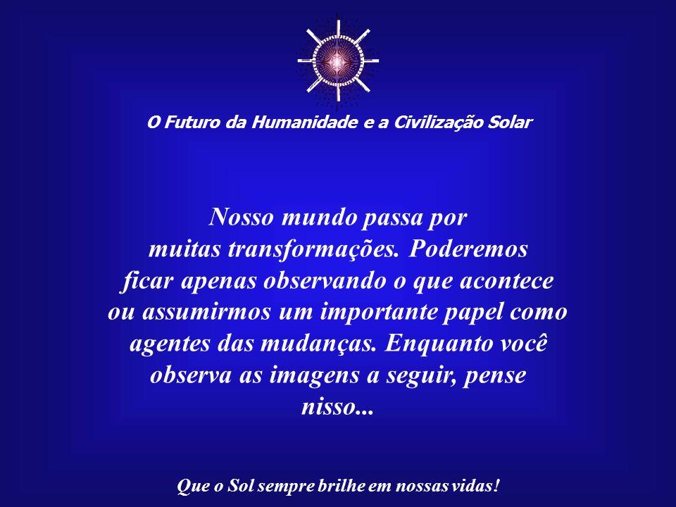 O Futuro da Humanidade e a Civilização Solar Que o Sol sempre brilhe em nossas vidas! O ipê-amarelo de Rondônia traz-nos, na verdade, uma grande lição