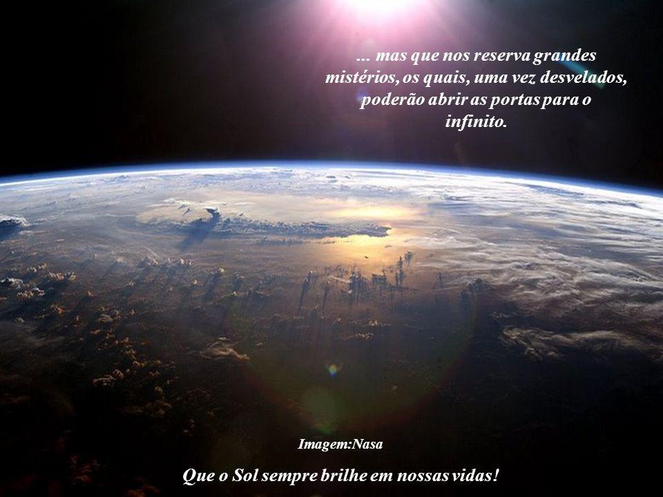 Imagem:Nasa Que o Sol sempre brilhe em nossas vidas! Devemos agradecer ao Poder da Criação pela grande oportunidade em termos nascido na Terra, um peq