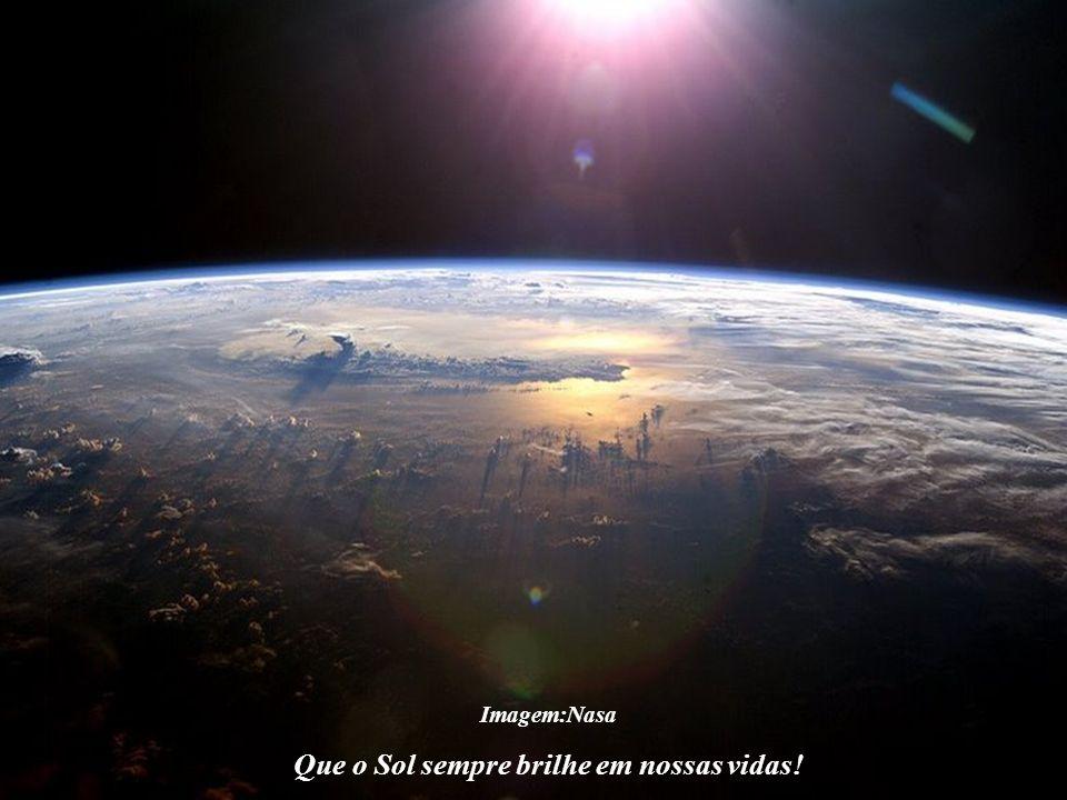 Imagem:Nasa Que o Sol sempre brilhe em nossas vidas! Desperte o Ser de Luz, o Cristo Cósmico, o Mestre de todas as religiões, que existe no interior d