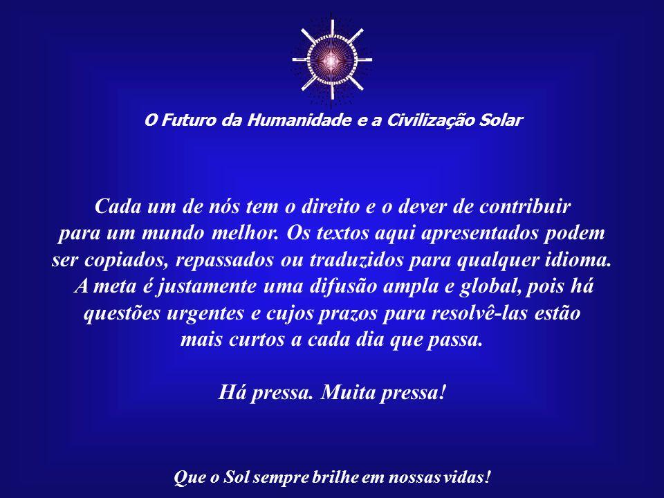 O Futuro da Humanidade e a Civilização Solar Que o Sol sempre brilhe em nossas vidas! Esta apresentação, Mensagem 051/100, através da rede da Internet