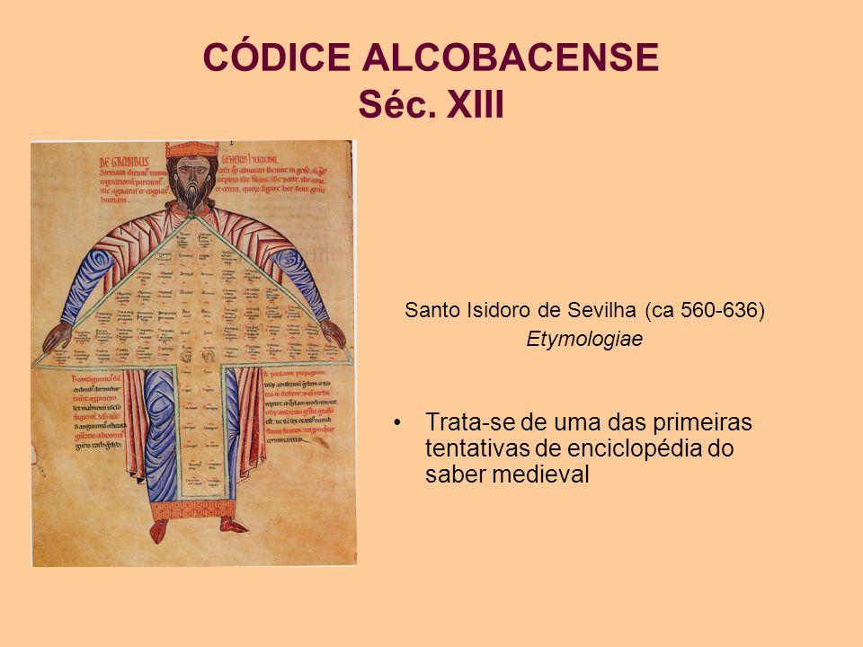 CÓDICE ALCOBACENSE Séc. XIII Santo Isidoro de Sevilha (ca 560-636) Etymologiae Trata-se de uma das primeiras tentativas de enciclopédia do saber medie