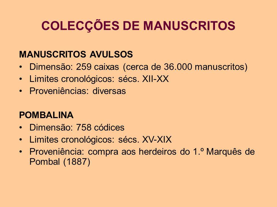 COLECÇÕES DE MANUSCRITOS MANUSCRITOS AVULSOS Dimensão: 259 caixas (cerca de 36.000 manuscritos) Limites cronológicos: sécs. XII-XX Proveniências: dive