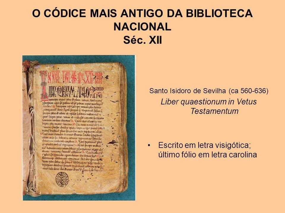 O CÓDICE MAIS ANTIGO DA BIBLIOTECA NACIONAL Séc. XII Santo Isidoro de Sevilha (ca 560-636) Liber quaestionum in Vetus Testamentum Escrito em letra vis