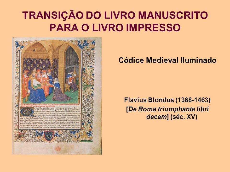 TRANSIÇÃO DO LIVRO MANUSCRITO PARA O LIVRO IMPRESSO Códice Medieval Iluminado Flavius Blondus (1388-1463) [De Roma triumphante libri decem] (séc. XV)