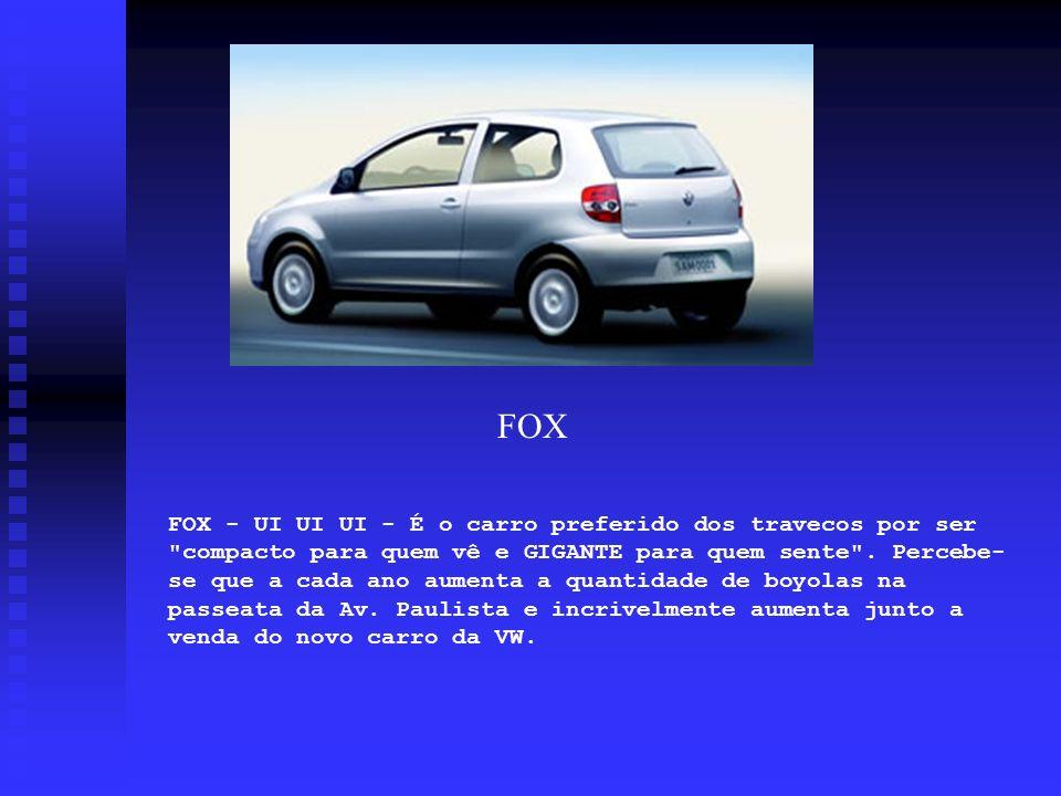 FOX - UI UI UI - É o carro preferido dos travecos por ser