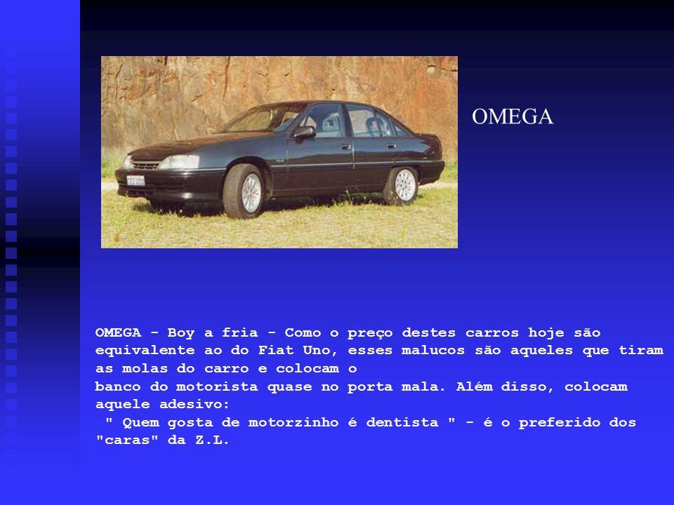 OMEGA - Boy a fria - Como o preço destes carros hoje são equivalente ao do Fiat Uno, esses malucos são aqueles que tiram as molas do carro e colocam o