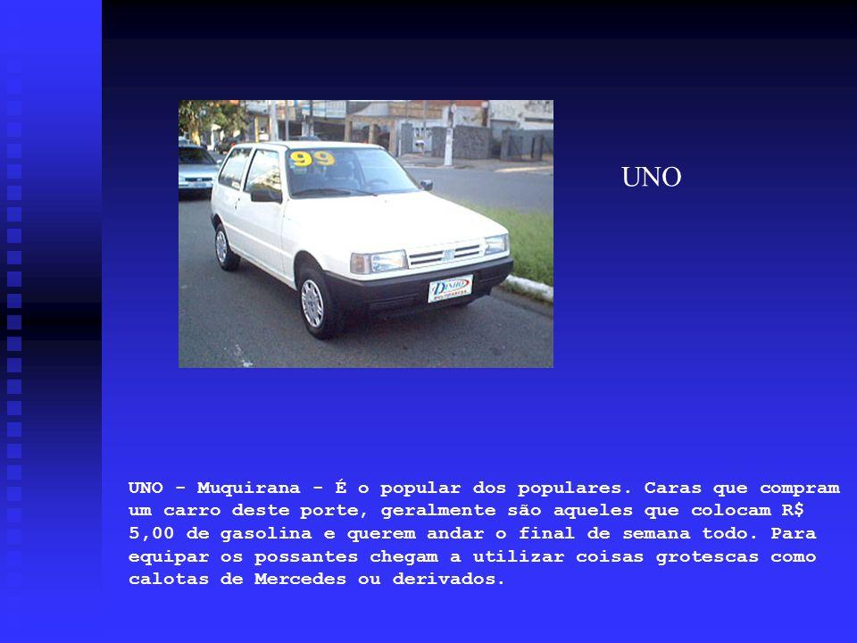UNO - Muquirana - É o popular dos populares. Caras que compram um carro deste porte, geralmente são aqueles que colocam R$ 5,00 de gasolina e querem a