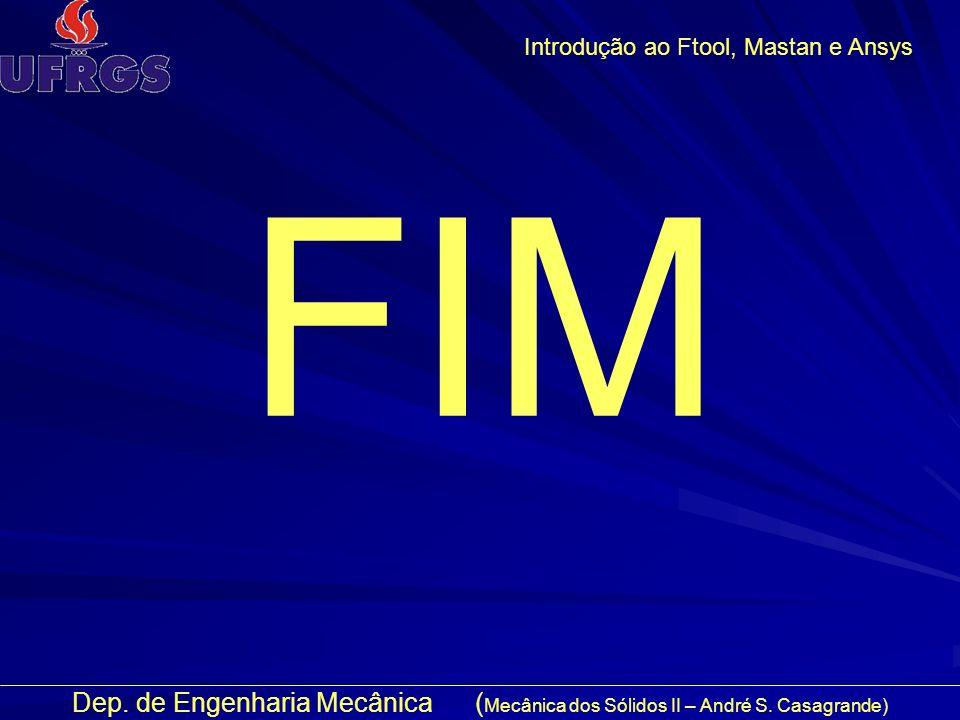 Dep. de Engenharia Mecânica ( Mecânica dos Sólidos II – André S. Casagrande) Introdução ao Ftool, Mastan e Ansys FIM