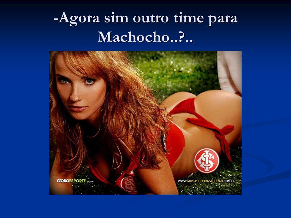 -Agora sim outro time para Machocho..?..