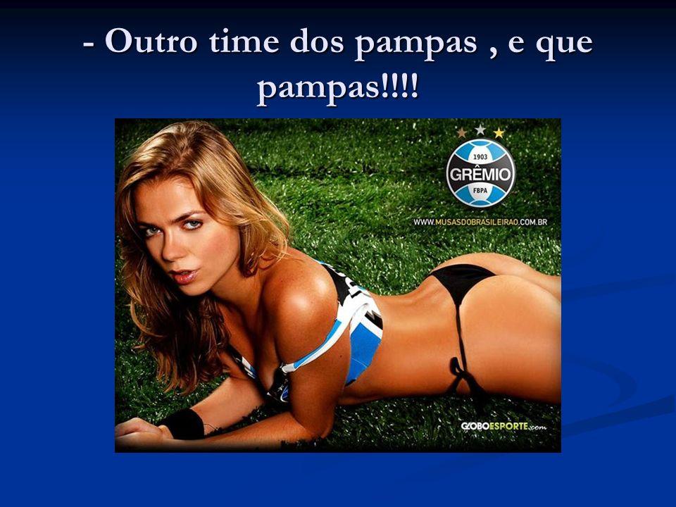 - Outro time dos pampas, e que pampas!!!!