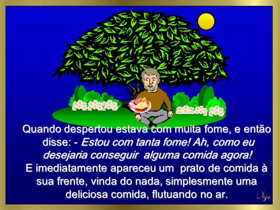 Sem nada saber sobre isso e dominado pelo cansaço, o homem sentou-se embaixo da árvore e pegou no sono, à sombra de sua frondosa copa.